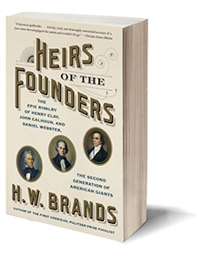 Heirs of the Founders: Henry Clay, John Calhoun and Daniel Webster, the Second Generation of American Giants Cover