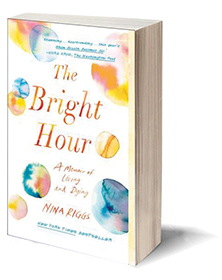 The Bright Hour: A Memoir of Living and Dying Cover