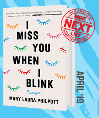 I Miss You When I Blink: Essays by Mary Laura Philpott