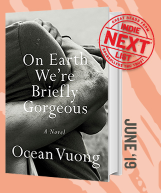On Earth We're Briefly Gorgeous: A Novel by Ocean Vuong